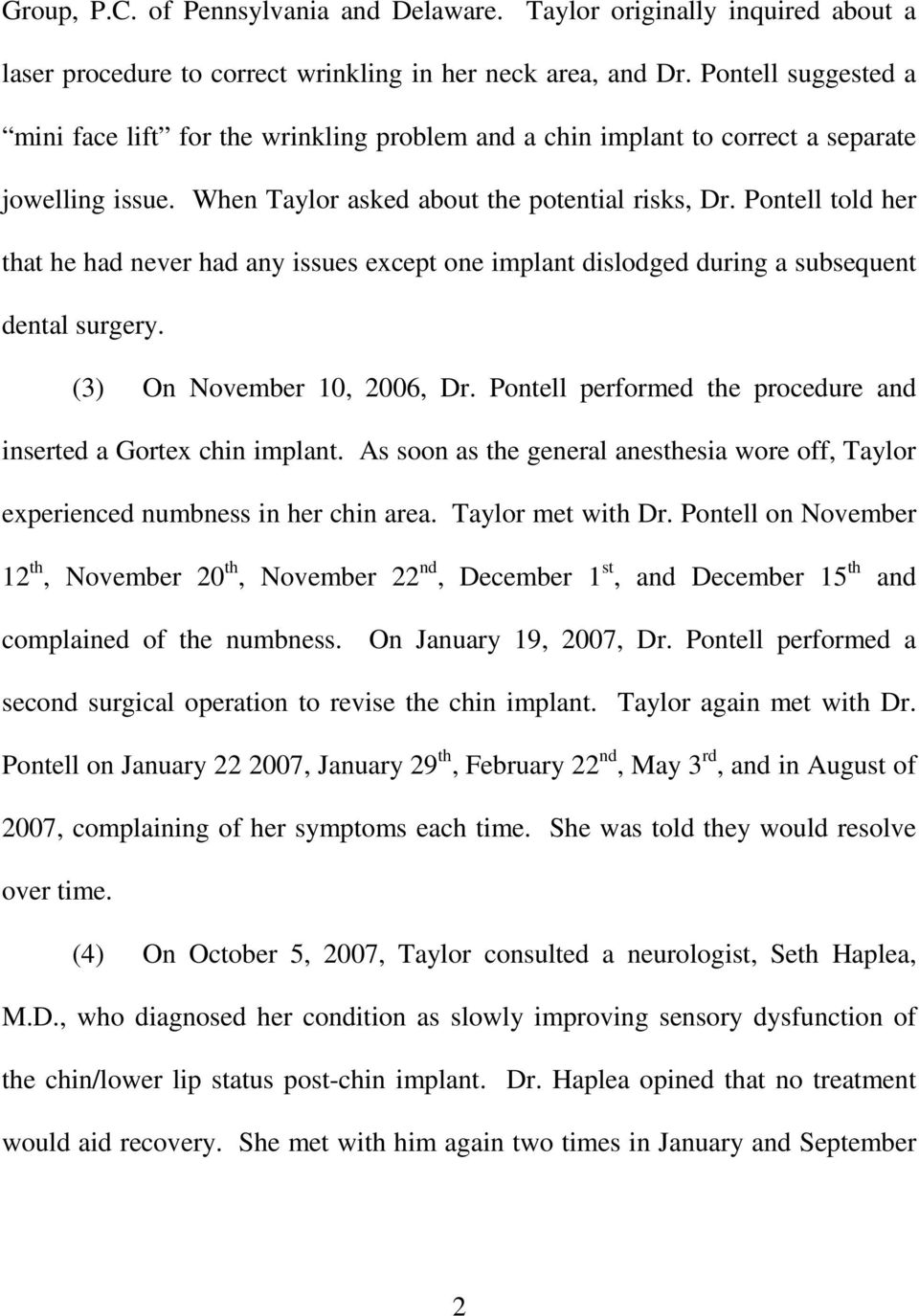 Pontell told her that he had never had any issues except one implant dislodged during a subsequent dental surgery. (3) On November 10, 2006, Dr.
