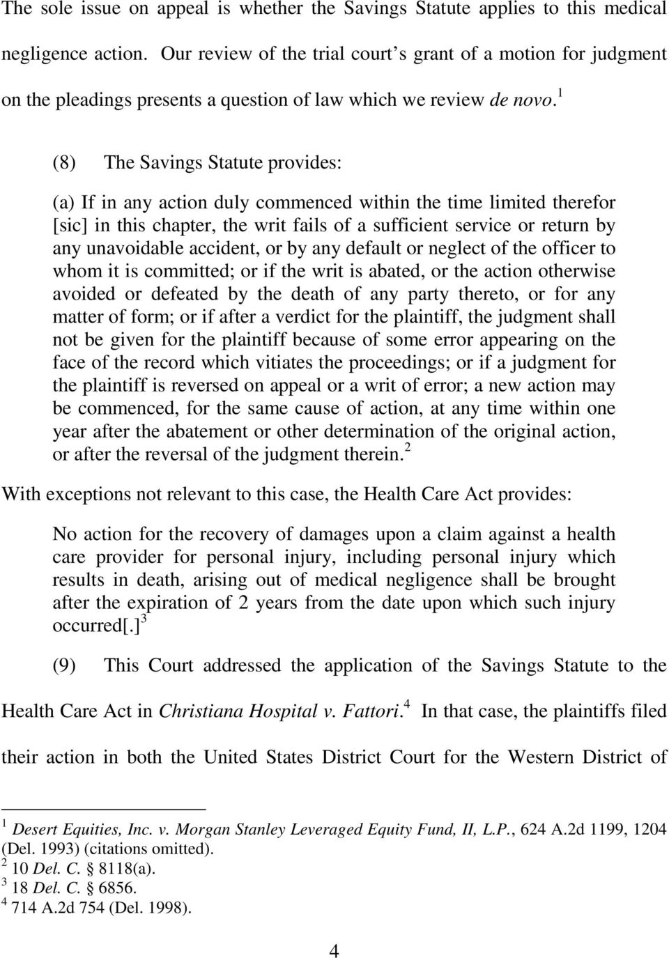 1 (8) The Savings Statute provides: (a) If in any action duly commenced within the time limited therefor [sic] in this chapter, the writ fails of a sufficient service or return by any unavoidable