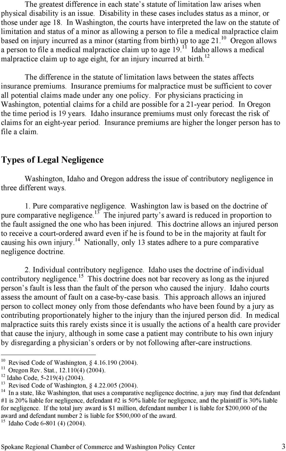 (starting from birth) up to age 21. 10 Oregon allows a person to file a medical malpractice claim up to age 19.