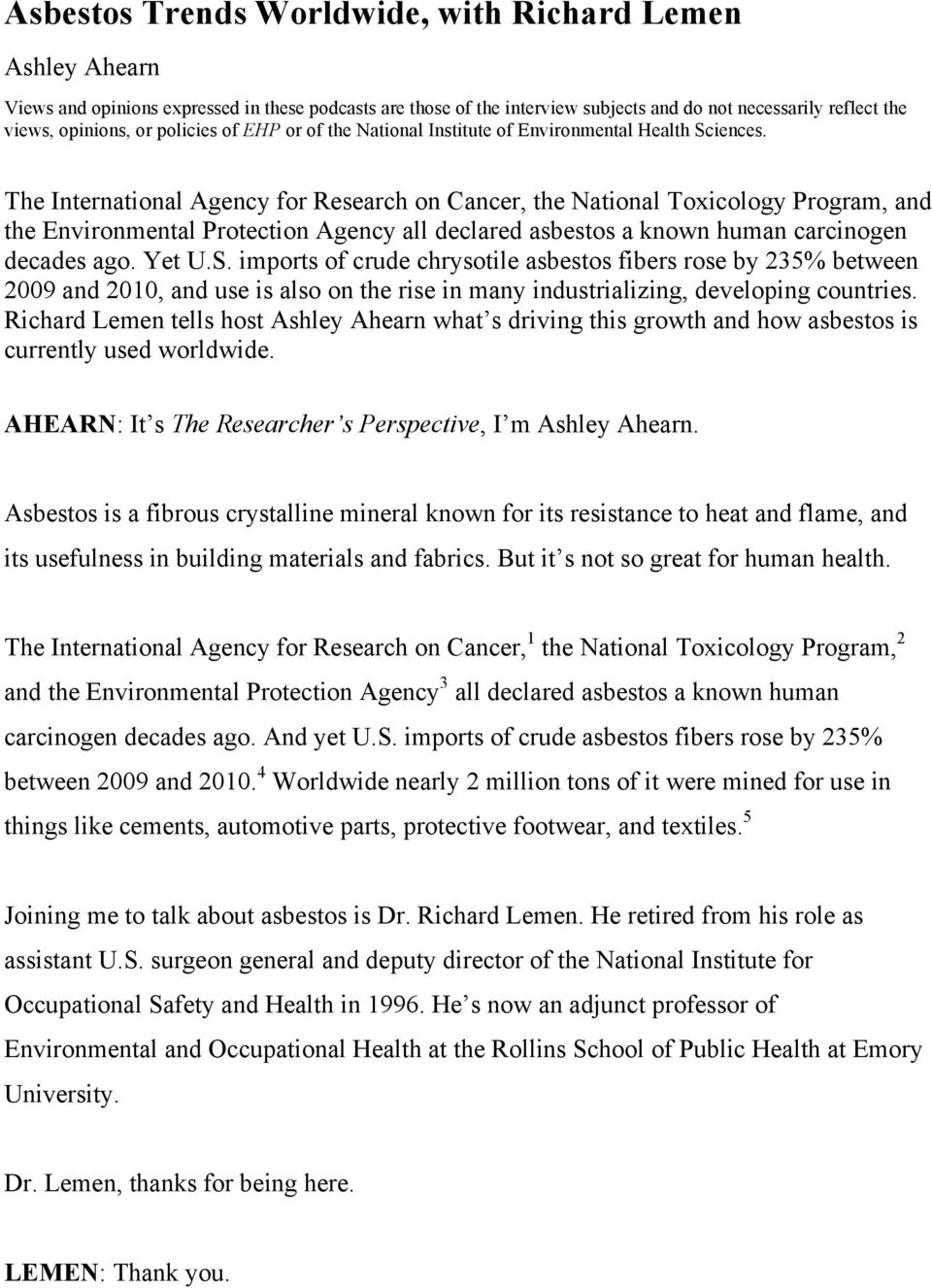 The International Agency for Research on Cancer, the National Toxicology Program, and the Environmental Protection Agency all declared asbestos a known human carcinogen decades ago. Yet U.S.