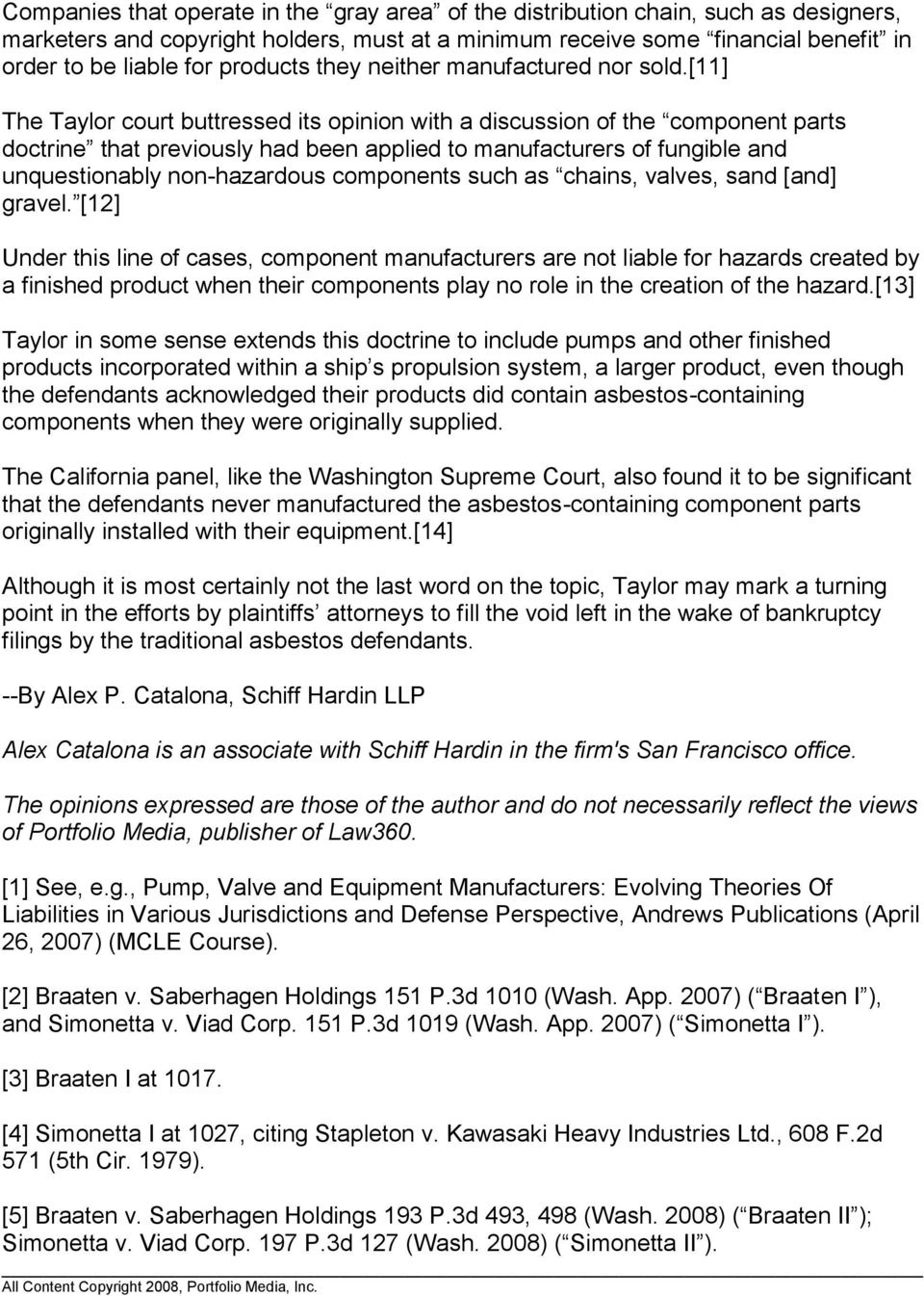 [11] The Taylor court buttressed its opinion with a discussion of the component parts doctrine that previously had been applied to manufacturers of fungible and unquestionably non-hazardous