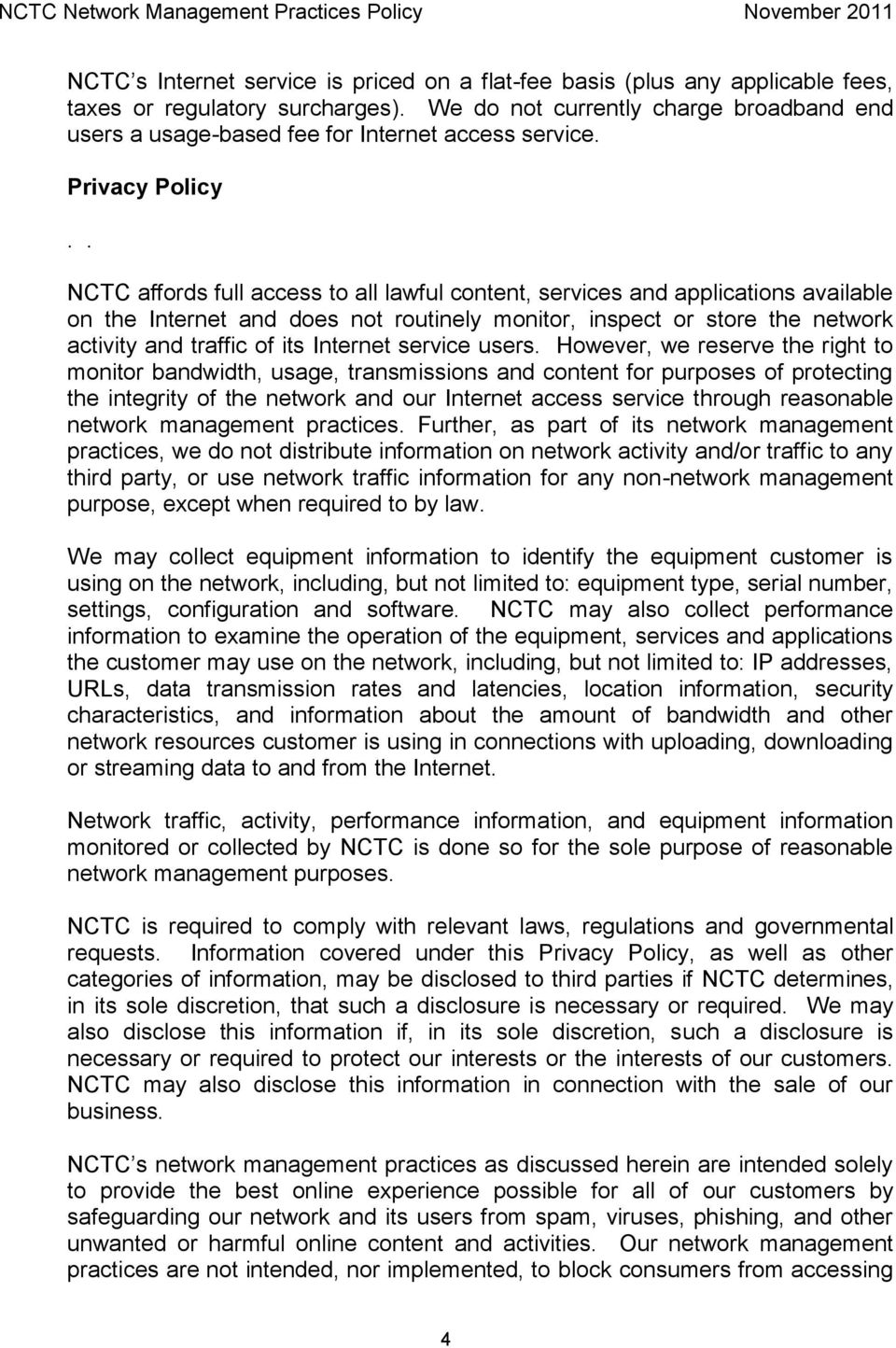 . NCTC affords full access to all lawful content, services and applications available on the Internet and does not routinely monitor, inspect or store the network activity and traffic of its Internet
