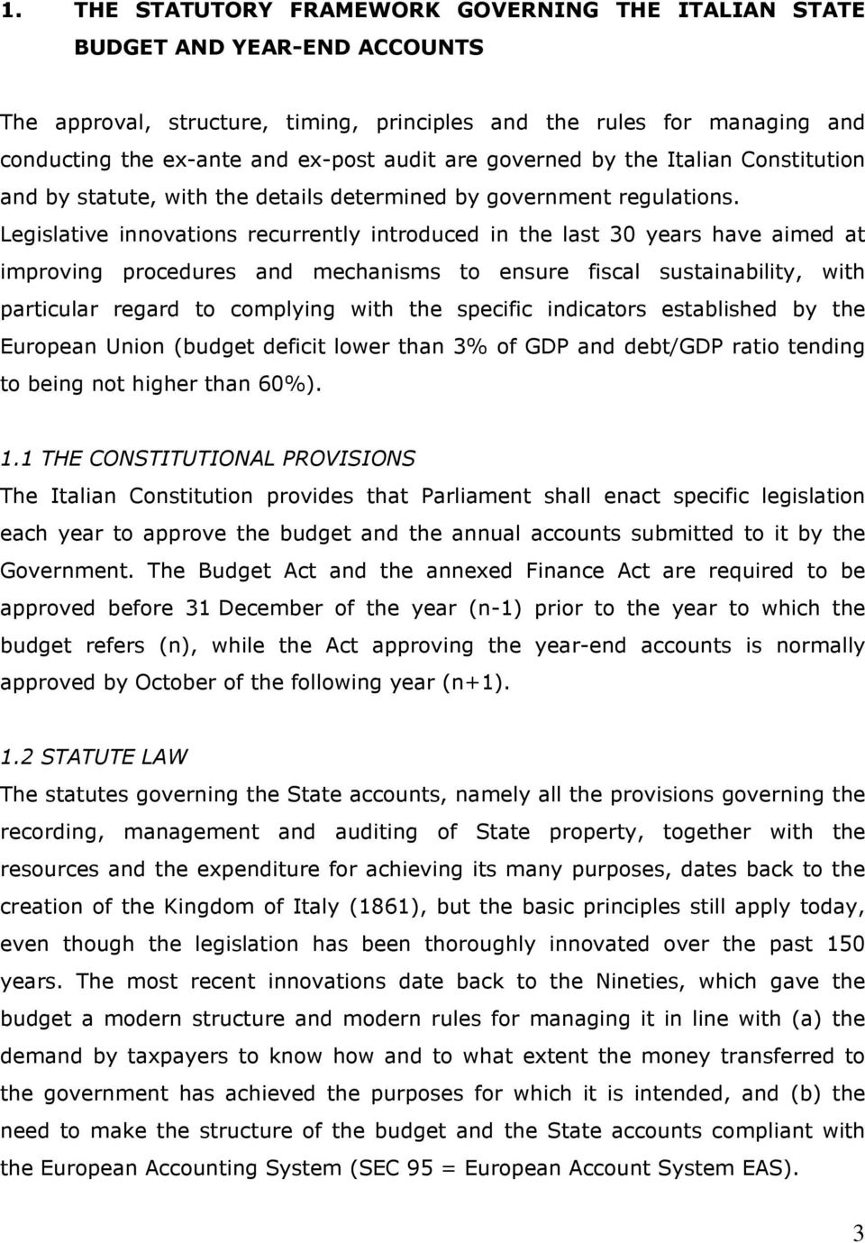 Legislative innovations recurrently introduced in the last 30 years have aimed at improving procedures and mechanisms to ensure fiscal sustainability, with particular regard to complying with the