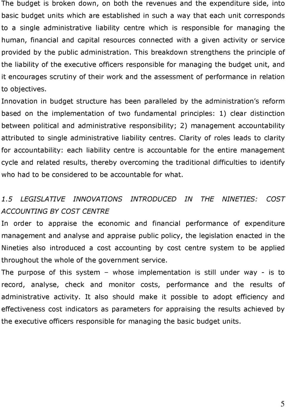 This breakdown strengthens the principle of the liability of the executive officers responsible for managing the budget unit, and it encourages scrutiny of their work and the assessment of