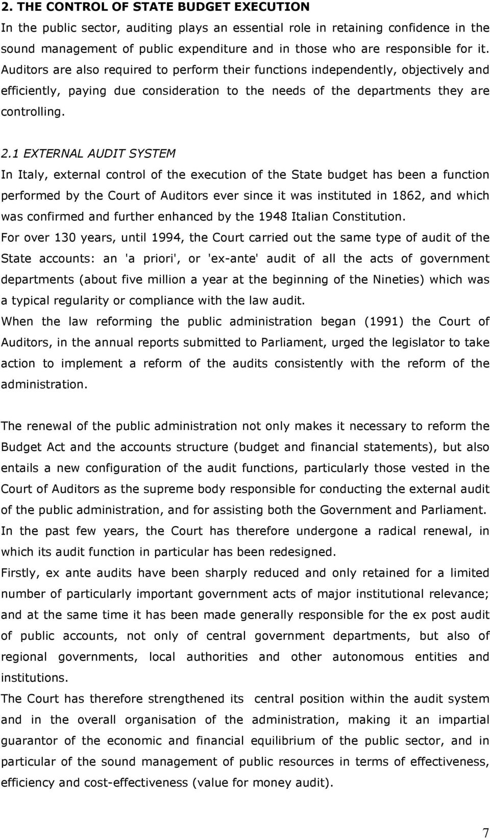 1 EXTERNAL AUDIT SYSTEM In Italy, external control of the execution of the State budget has been a function performed by the Court of Auditors ever since it was instituted in 1862, and which was