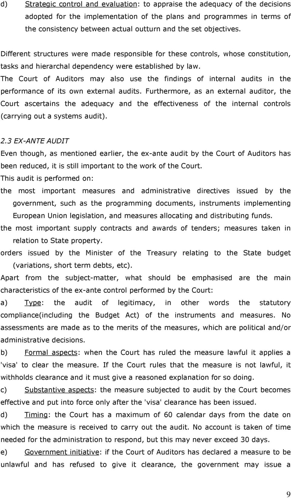 The Court of Auditors may also use the findings of internal audits in the performance of its own external audits.