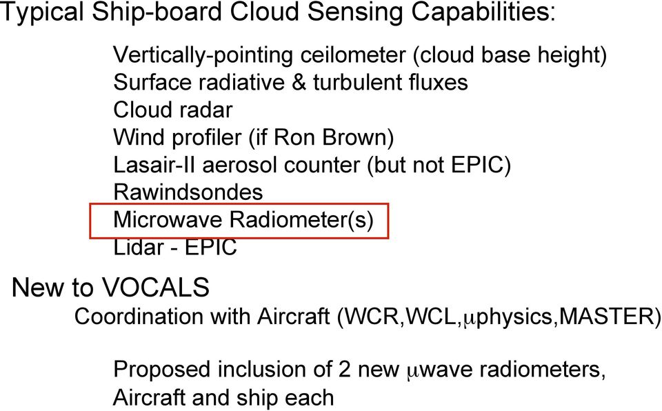 counter (but not EPIC) Rawindsondes Microwave Radiometer(s) Lidar - EPIC New to VOCALS Coordination