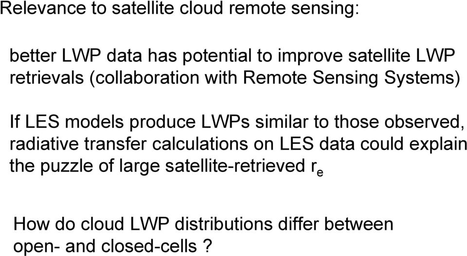 LWPs similar to those observed, radiative transfer calculations on LES data could explain the