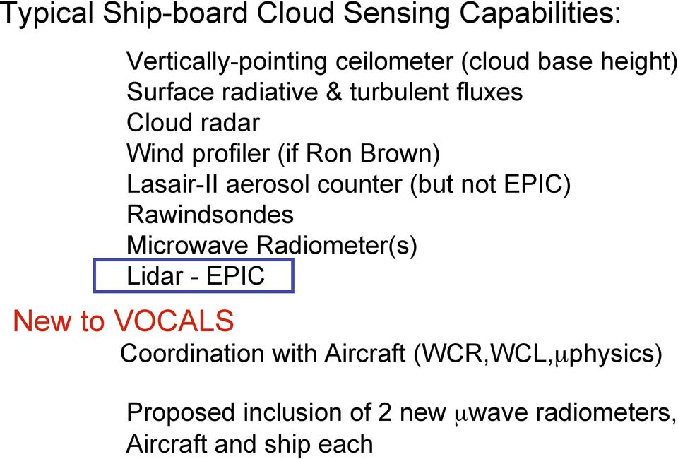 counter (but not EPIC) Rawindsondes Microwave Radiometer(s) Lidar - EPIC New to VOCALS