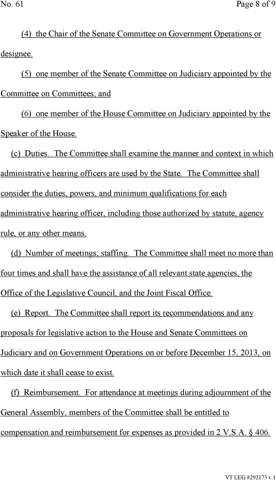The Committee shall examine the manner and context in which administrative hearing officers are used by the State.
