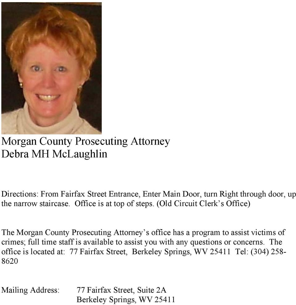 (Old Circuit Clerk s Office) The Morgan County Prosecuting Attorney s office has a program to assist victims of crimes; full time staff