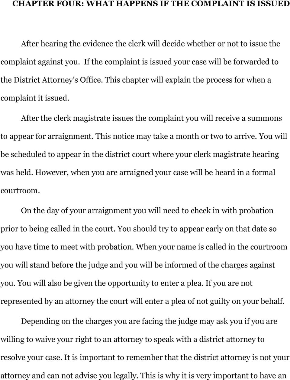 After the clerk magistrate issues the complaint you will receive a summons to appear for arraignment. This notice may take a month or two to arrive.