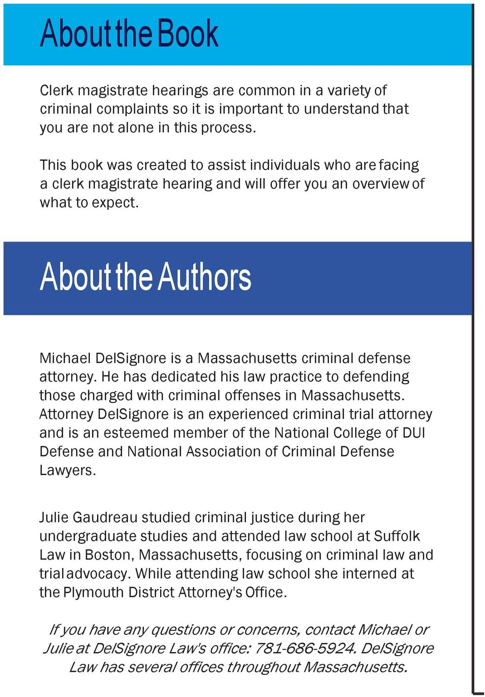 About the Authors Michael DelSignore is a Massachusetts criminal defense attorney. He has dedicated his law practice to defending those charged with criminal offenses in Massachusetts.