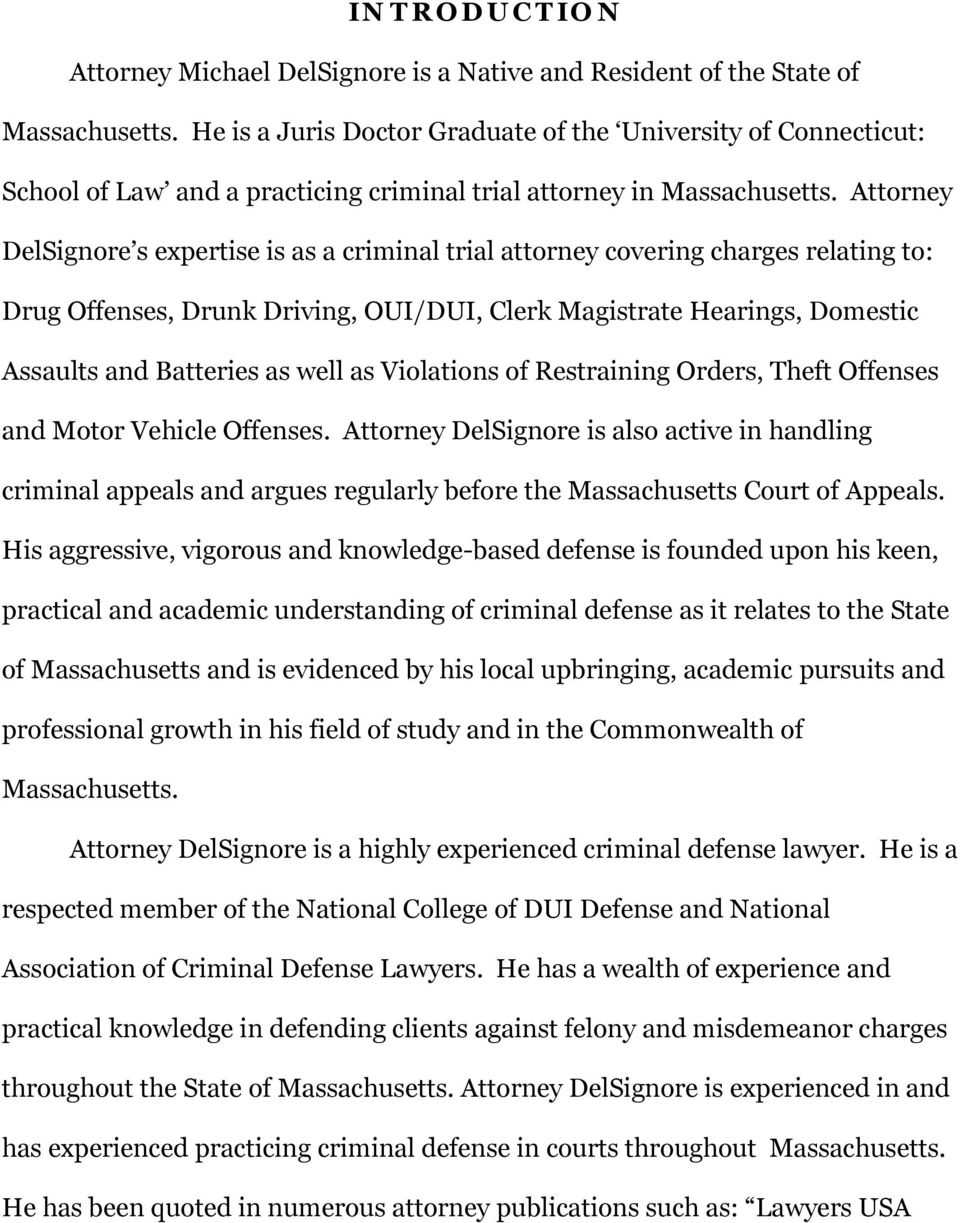 Attorney DelSignore s expertise is as a criminal trial attorney covering charges relating to: Drug Offenses, Drunk Driving, OUI/DUI, Clerk Magistrate Hearings, Domestic Assaults and Batteries as well