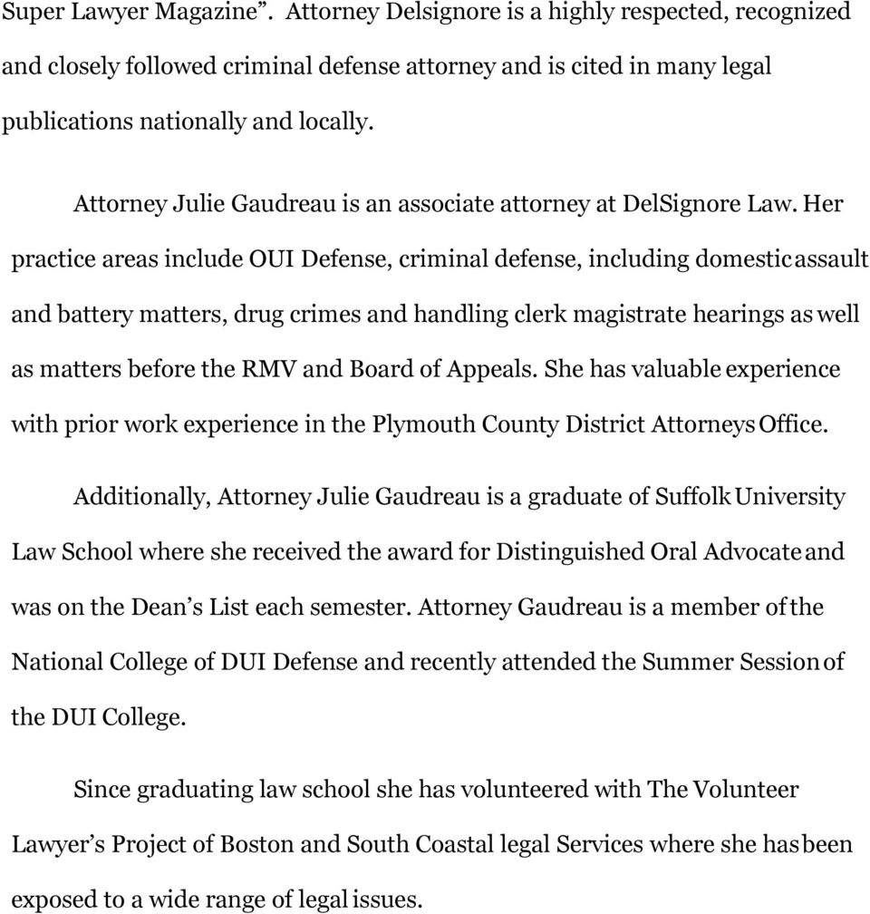 Her practice areas include OUI Defense, criminal defense, including domestic assault and battery matters, drug crimes and handling clerk magistrate hearings as well as matters before the RMV and