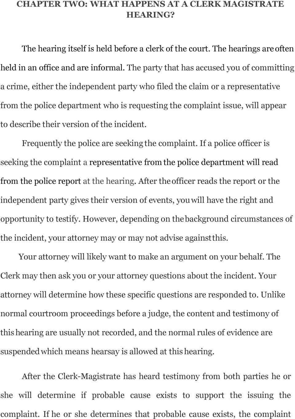 appear to describe their version of the incident. Frequently the police are seeking the complaint.