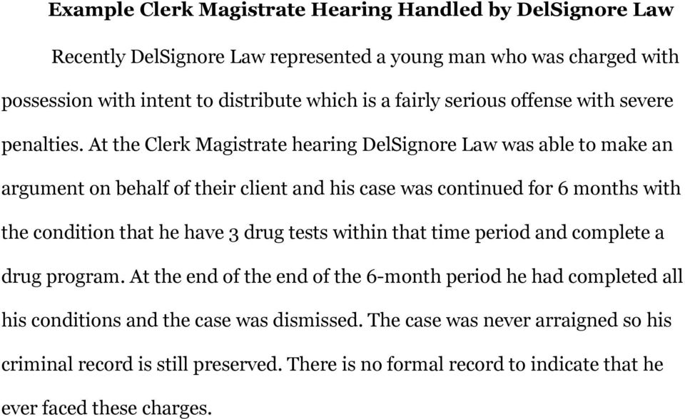 At the Clerk Magistrate hearing DelSignore Law was able to make an argument on behalf of their client and his case was continued for 6 months with the condition that he have 3