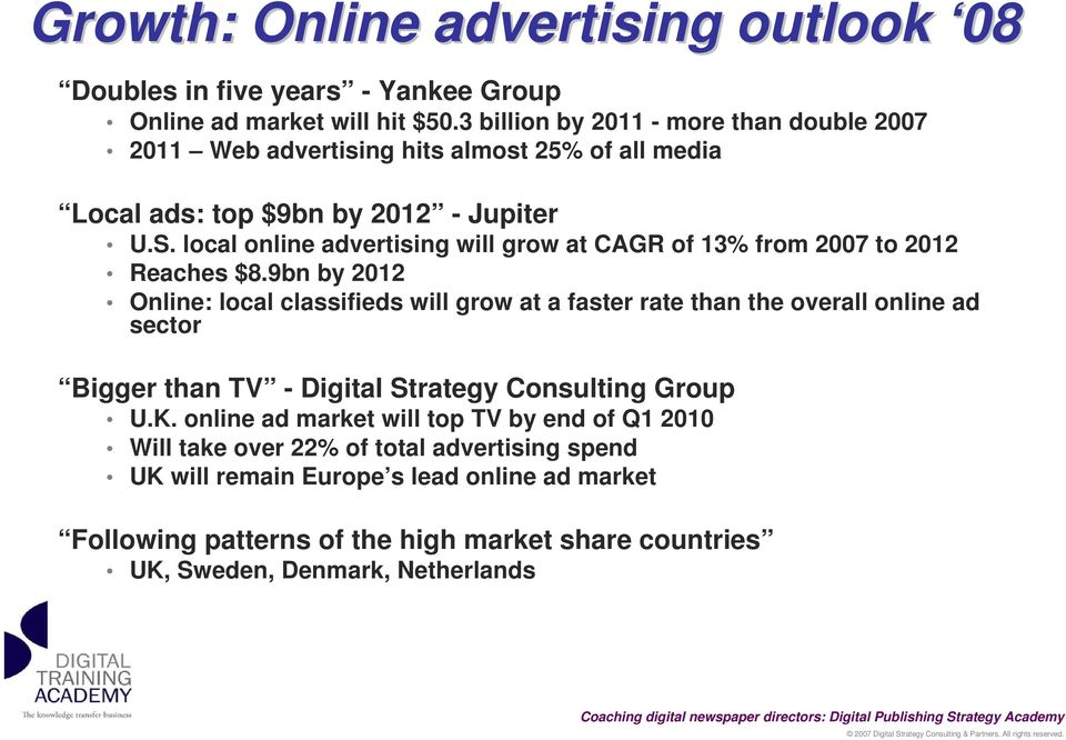 local online advertising will grow at CAGR of 13% from 2007 to 2012 Reaches $8.