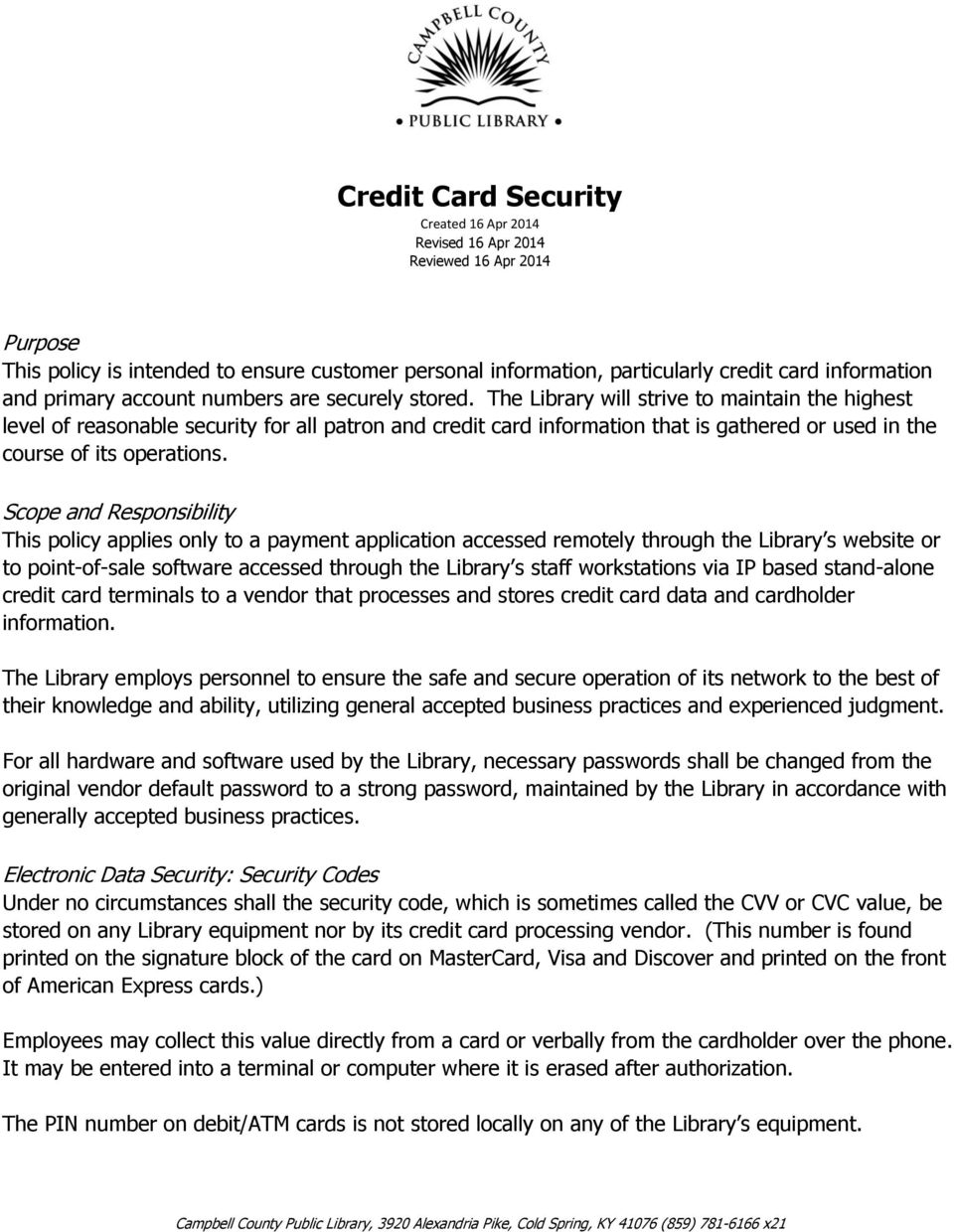 The Library will strive to maintain the highest level of reasonable security for all patron and credit card information that is gathered or used in the course of its operations.