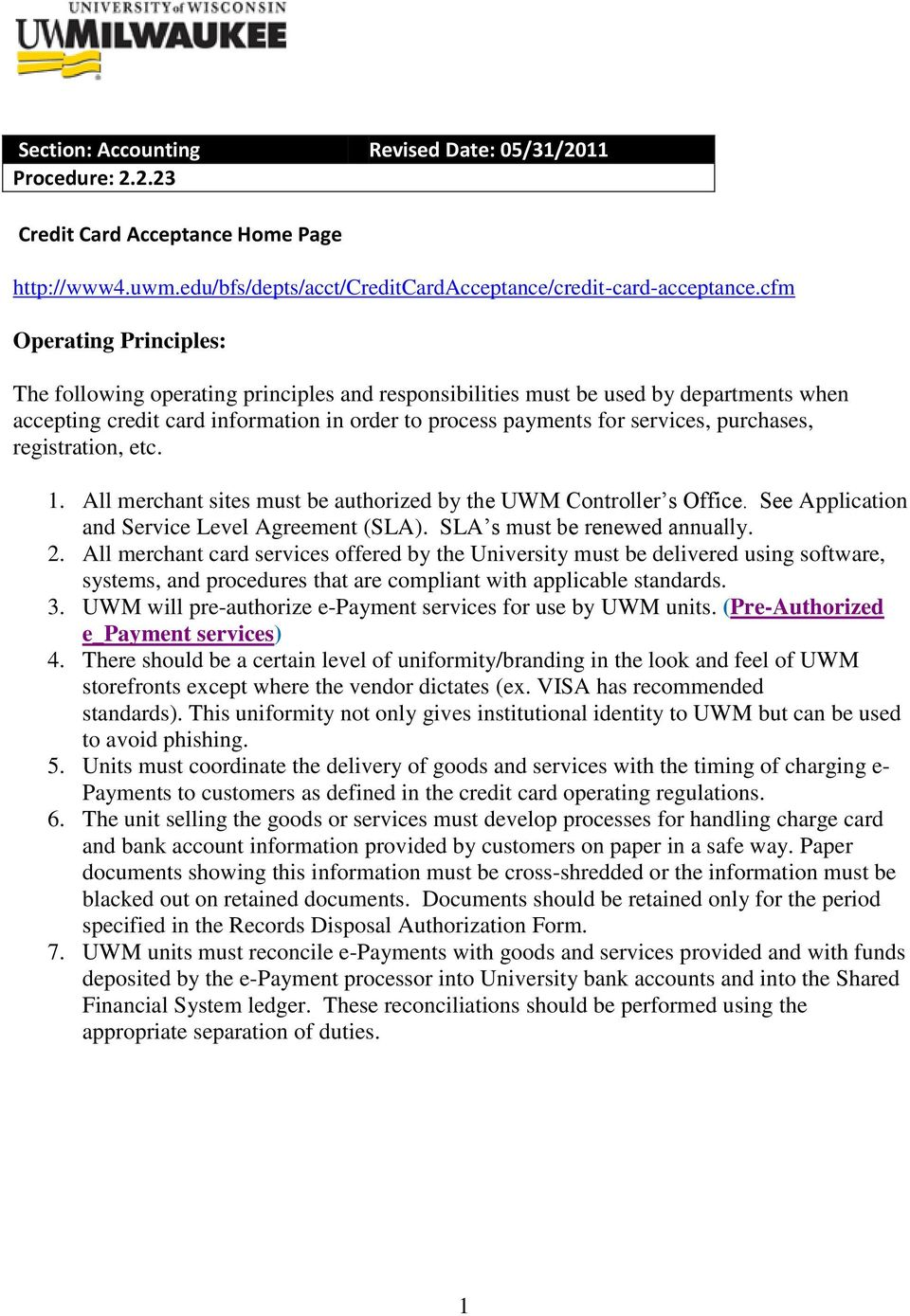 purchases, registration, etc. 1. All merchant sites must be authorized by the UWM Controller s Office. See Application and Service Level Agreement (SLA). SLA s must be renewed annually. 2.