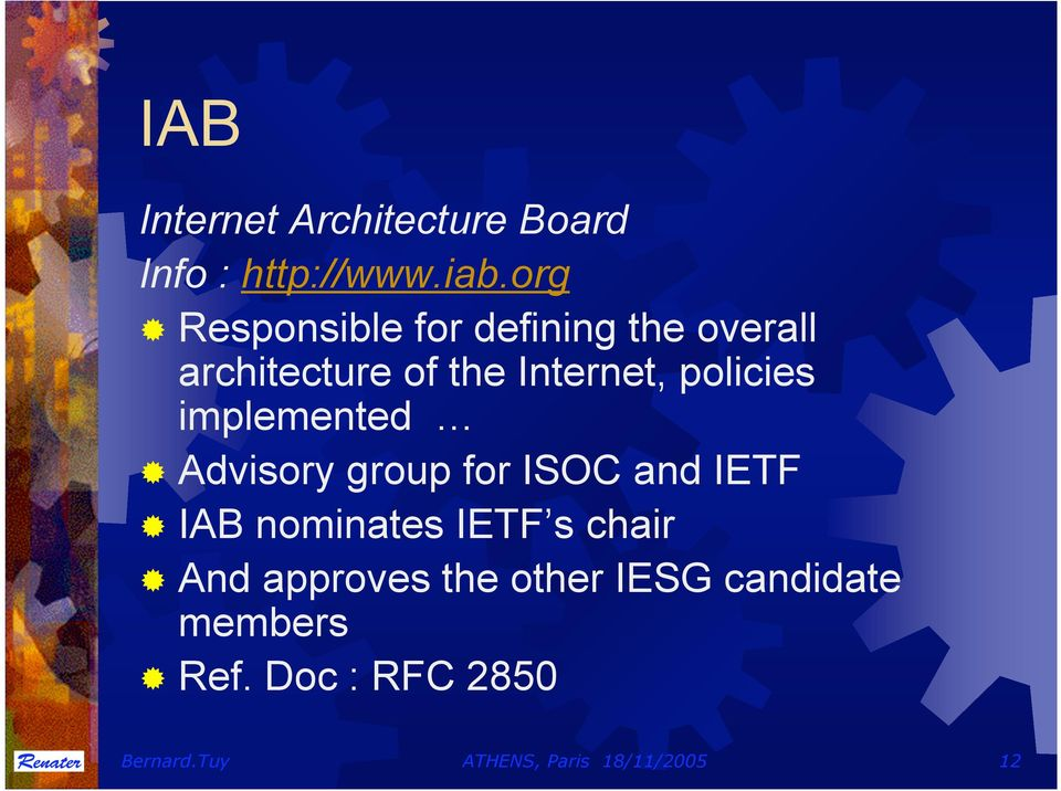 policies implemented Advisory group for ISOC and IETF IAB nominates IETF s