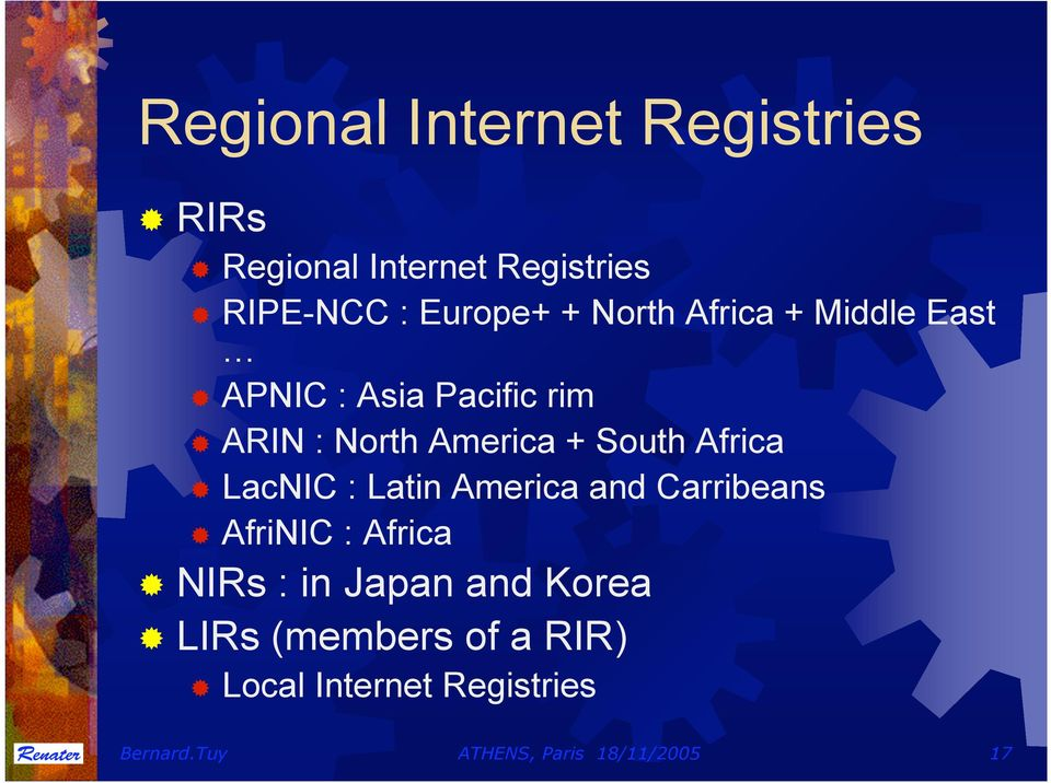 Africa LacNIC : Latin America and Carribeans AfriNIC : Africa NIRs : in Japan and