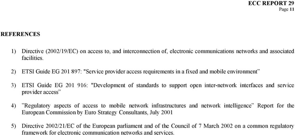 inter-network interfaces and service provider access 4) Regulatory aspects of access to mobile network infrastructures and network intelligence Report for the European