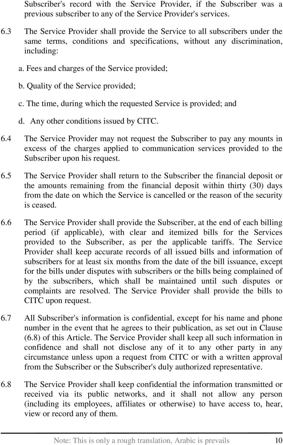 Fees and charges of the Service provided; b. Quality of the Service provided; c. The time, during which the requested Service is provided; and d. Any other conditions issued by CITC. 6.