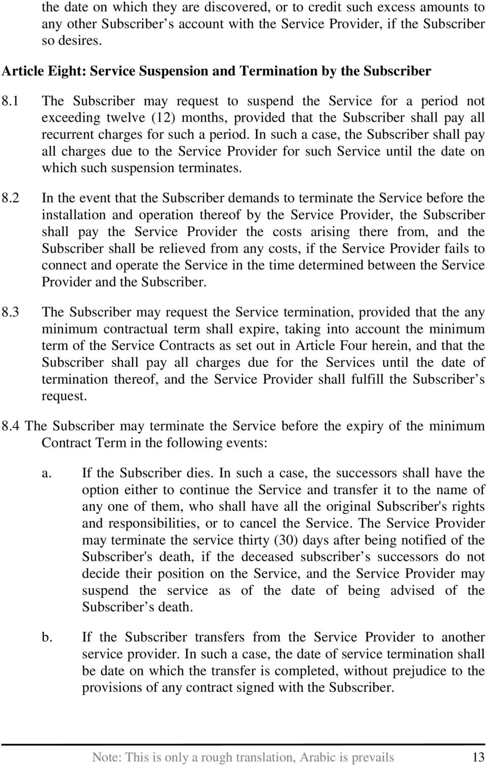 1 The Subscriber may request to suspend the Service for a period not exceeding twelve (12) months, provided that the Subscriber shall pay all recurrent charges for such a period.