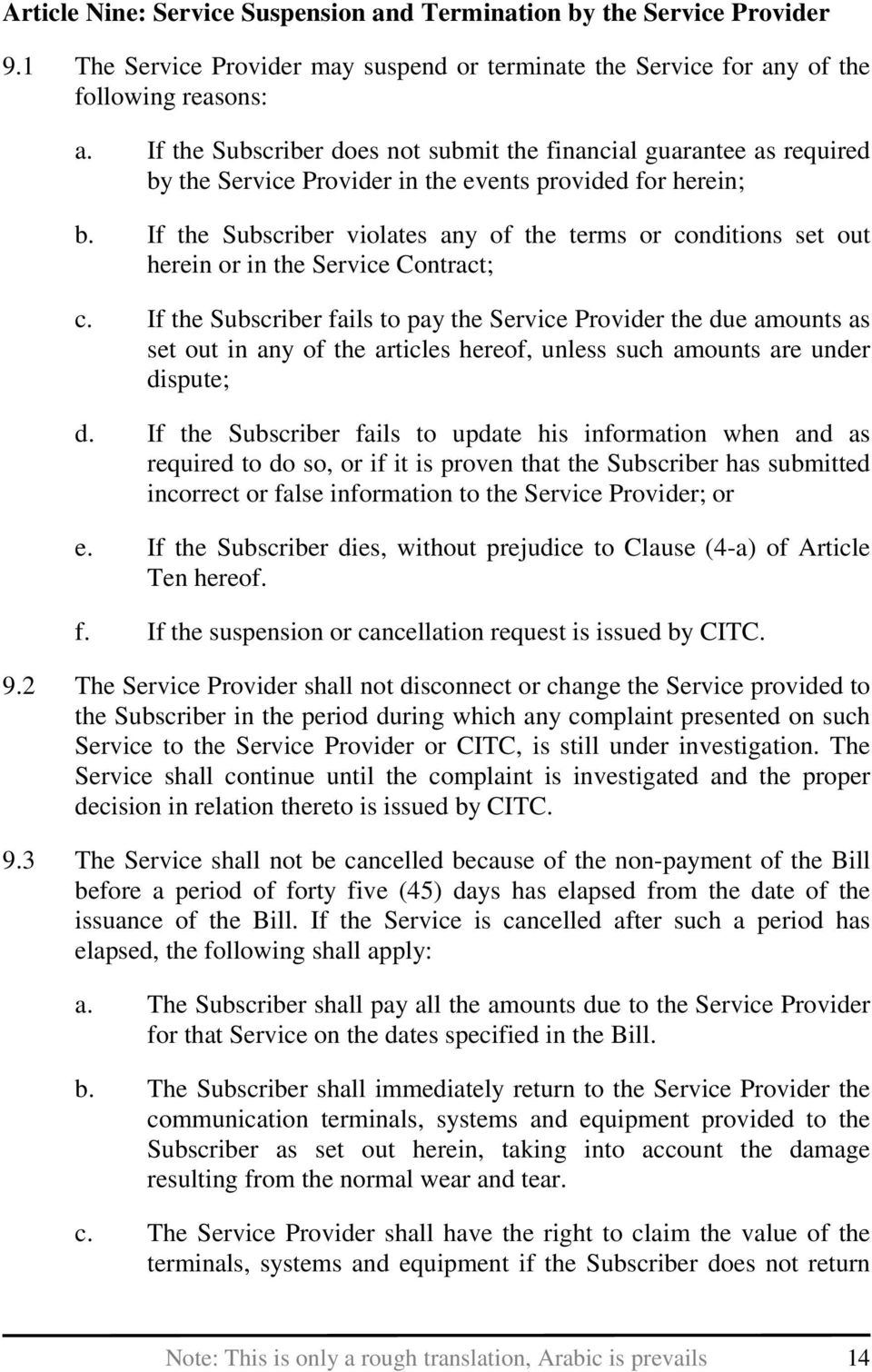 If the Subscriber violates any of the terms or conditions set out herein or in the Service Contract; c.