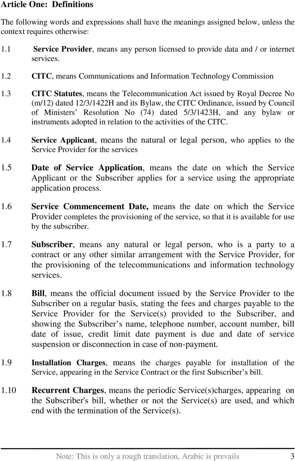 3 CITC Statutes, means the Telecommunication Act issued by Royal Decree No (m/12) dated 12/3/1422H and its Bylaw, the CITC Ordinance, issued by Council of Ministers Resolution No (74) dated