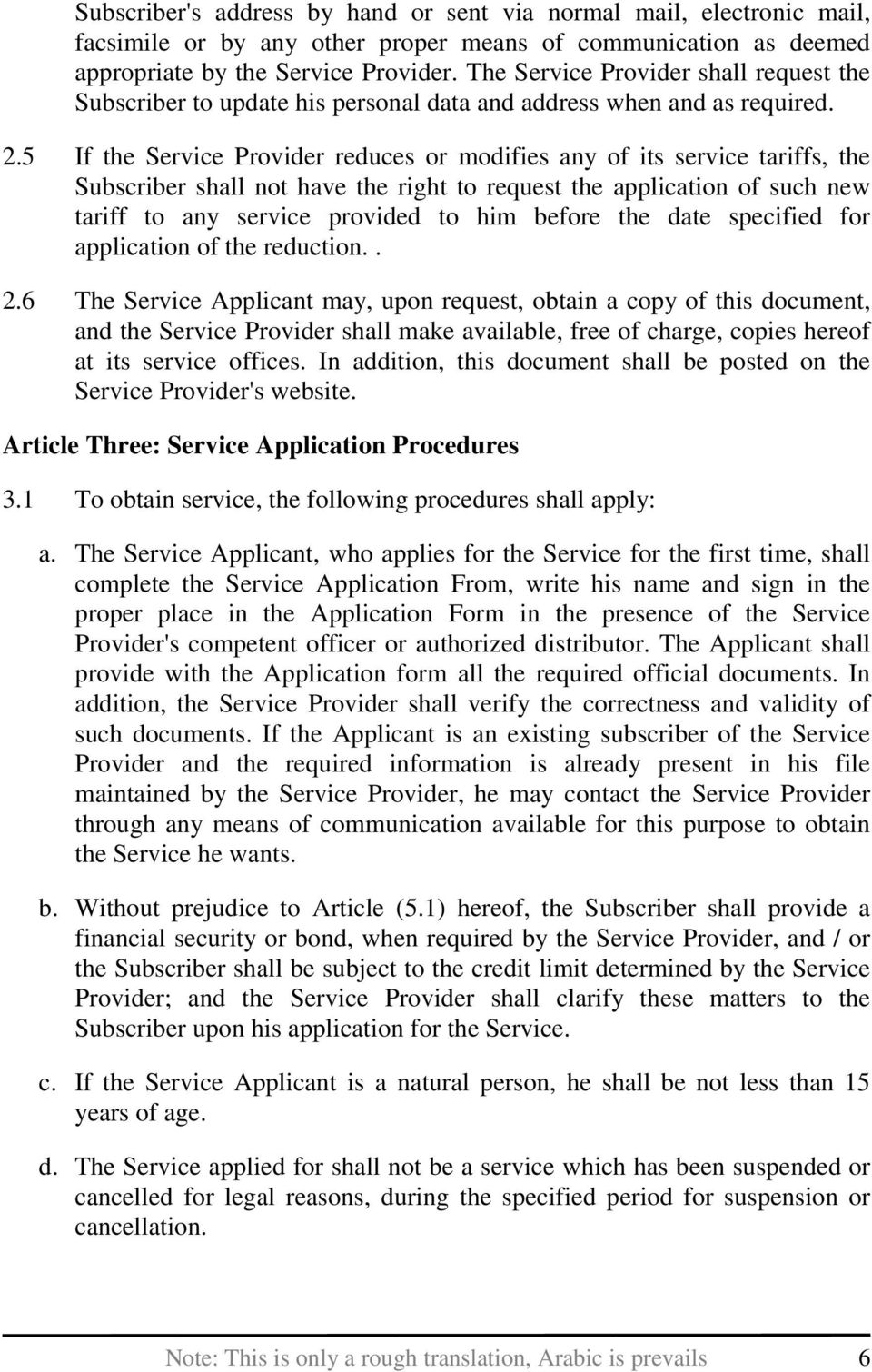 5 If the Service Provider reduces or modifies any of its service tariffs, the Subscriber shall not have the right to request the application of such new tariff to any service provided to him before