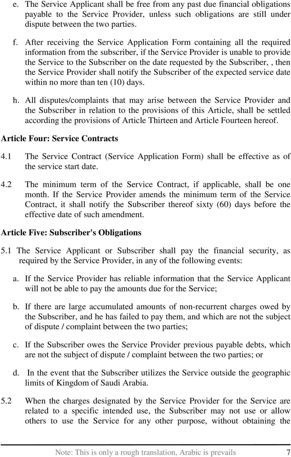 containing all the required information from the subscriber, if the Service Provider is unable to provide the Service to the Subscriber on the date requested by the Subscriber,, then the Service