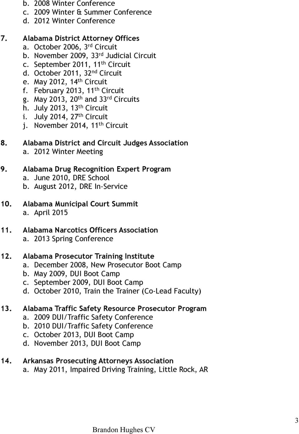 July 2014, 27 th Circuit j. November 2014, 11 th Circuit 8. Alabama District and Circuit Judges Association a. 2012 Winter Meeting 9. Alabama Drug Recognition Expert Program a.
