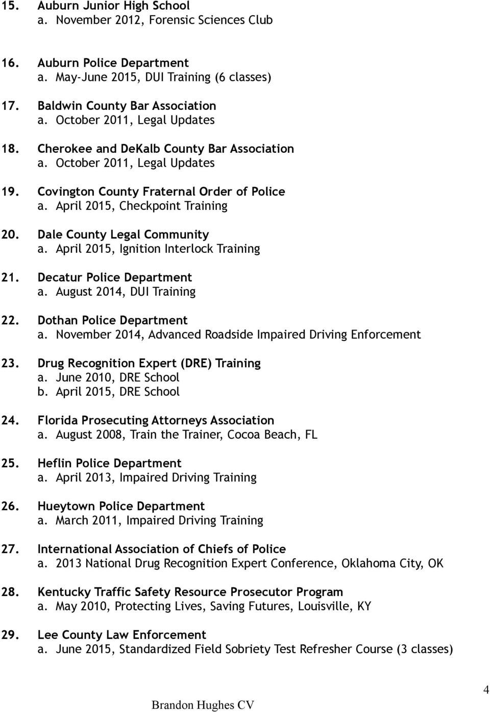 Dale County Legal Community a. April 2015, Ignition Interlock Training 21. Decatur Police Department a. August 2014, DUI Training 22. Dothan Police Department a.