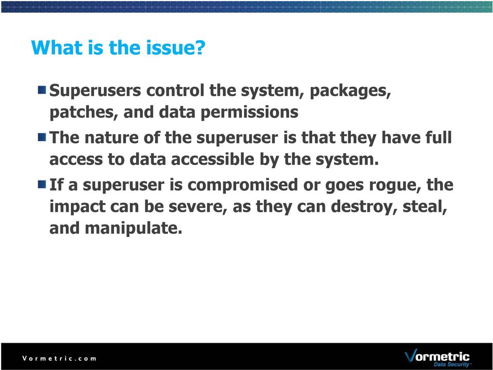 The nature of the superuser is that they have full access to data