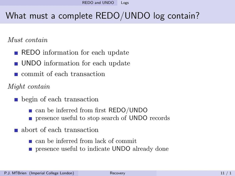 contain begin of each transaction can be inferred from first REDO/UNDO presence useful to stop search of UNDO