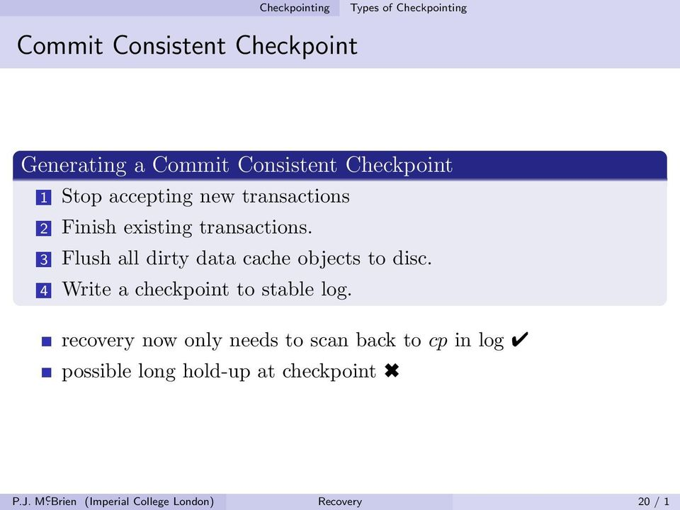 3 Flush all dirty data cache objects to disc. 4 Write a checkpoint to stable log.