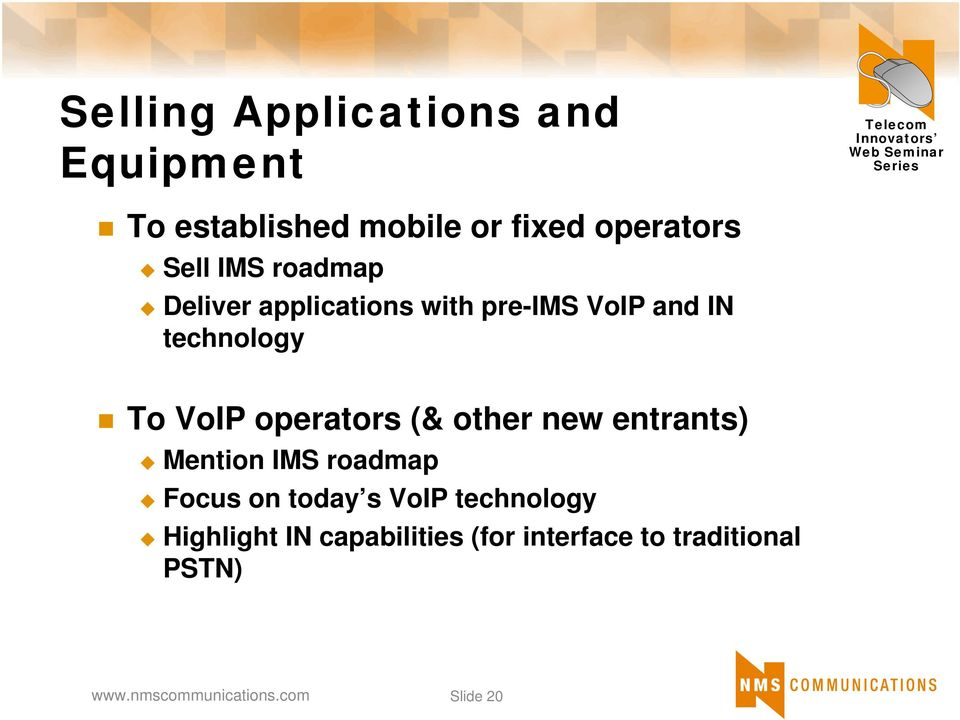 VoIP operators (& other new entrants) Mention IMS roadmap Focus on today s
