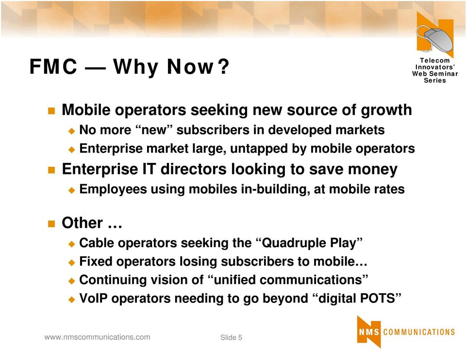 large, untapped by mobile operators Enterprise IT directors looking to save money Employees using mobiles