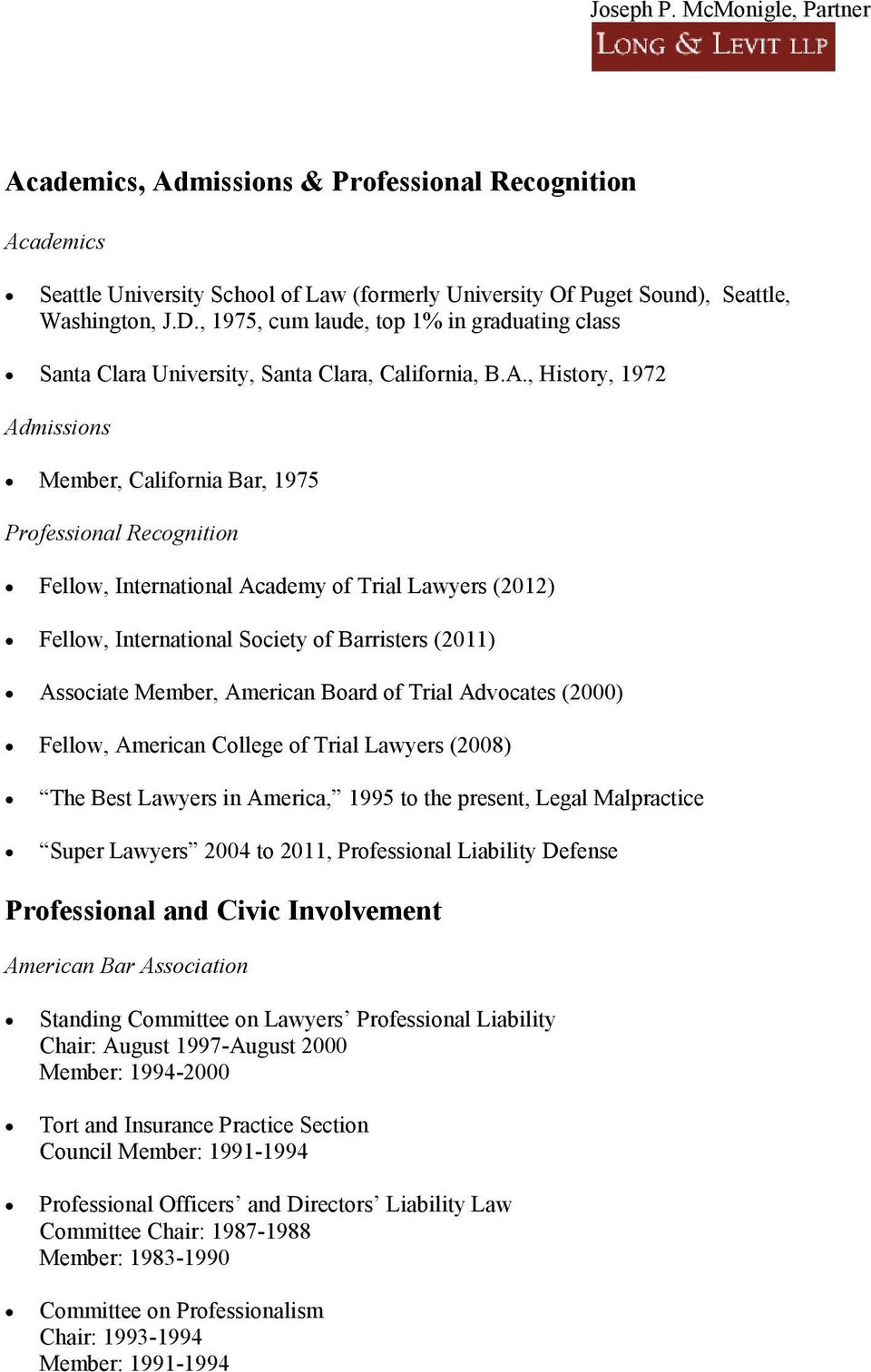 , History, 1972 Admissions Member, California Bar, 1975 Professional Recognition Fellow, International Academy of Trial Lawyers (2012) Fellow, International Society of Barristers (2011) Associate