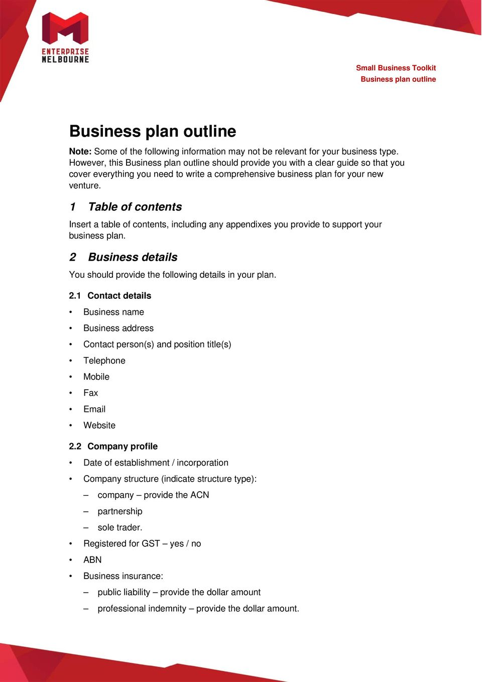 1 Table of contents Insert a table of contents, including any appendixes you provide to support your business plan. 2