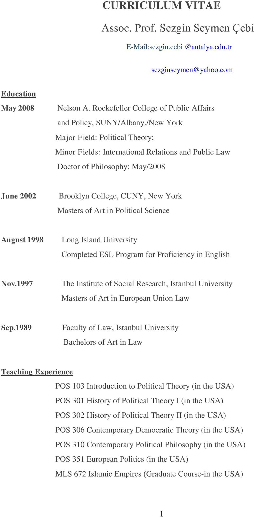Science August 1998 Long Island University Completed ESL Program for Proficiency in English Nov.1997 The Institute of Social Research, Istanbul University Masters of Art in European Union Law Sep.