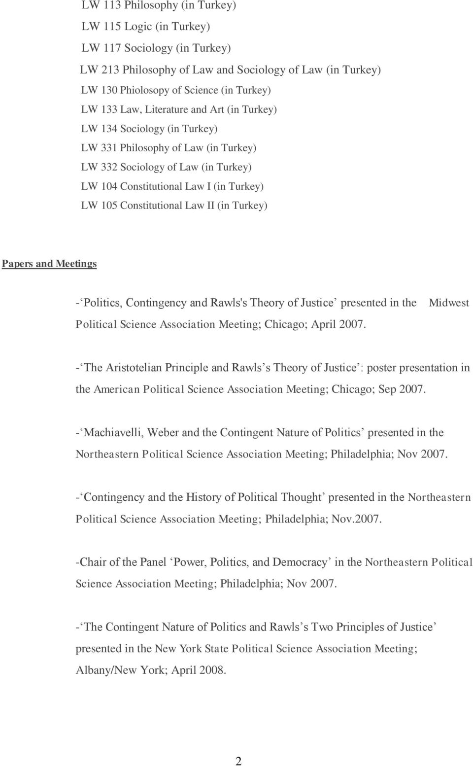 II (in Turkey) Papers and Meetings - Politics, Contingency and Rawls's Theory of Justice presented in the Political Science Association Meeting; Chicago; April 2007.