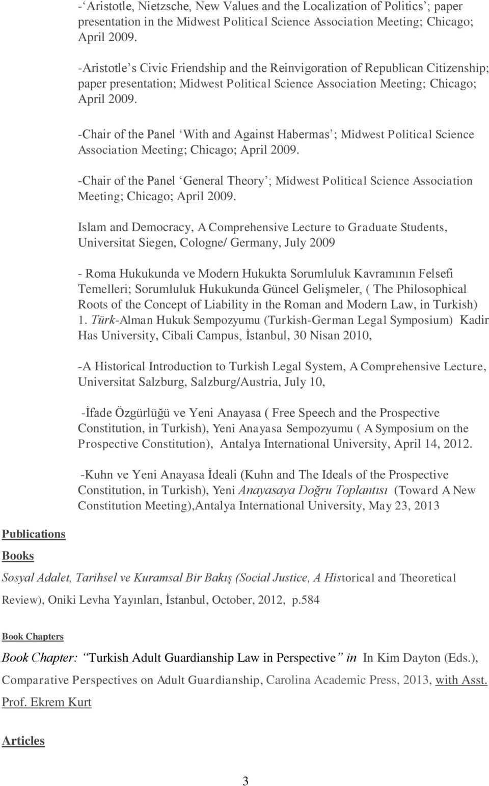 Publications Books -Chair of the Panel With and Against Habermas ; Midwest Political Science Association Meeting; Chicago; April 2009.
