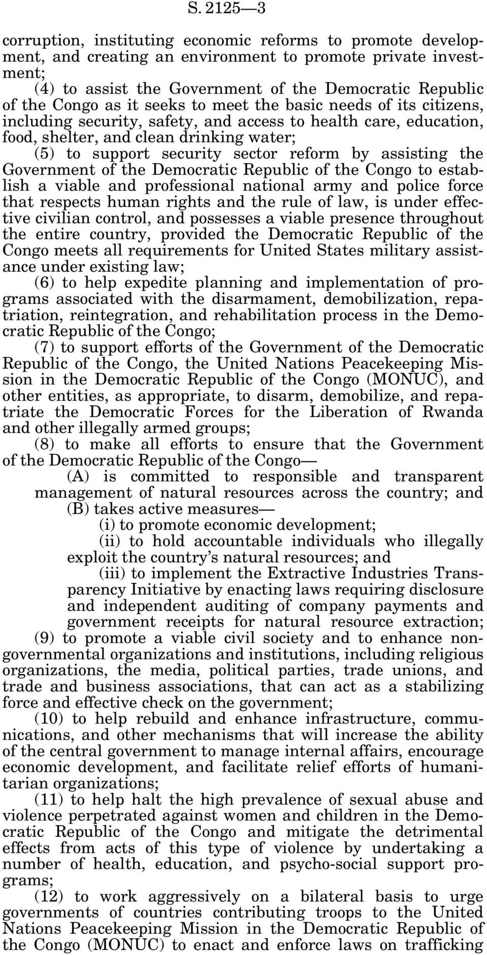reform by assisting the Government of the Democratic Republic of the Congo to establish a viable and professional national army and police force that respects human rights and the rule of law, is