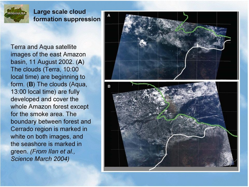 (B) The clouds (Aqua, 13:00 local time) are fully developed and cover the whole Amazon forest except for the