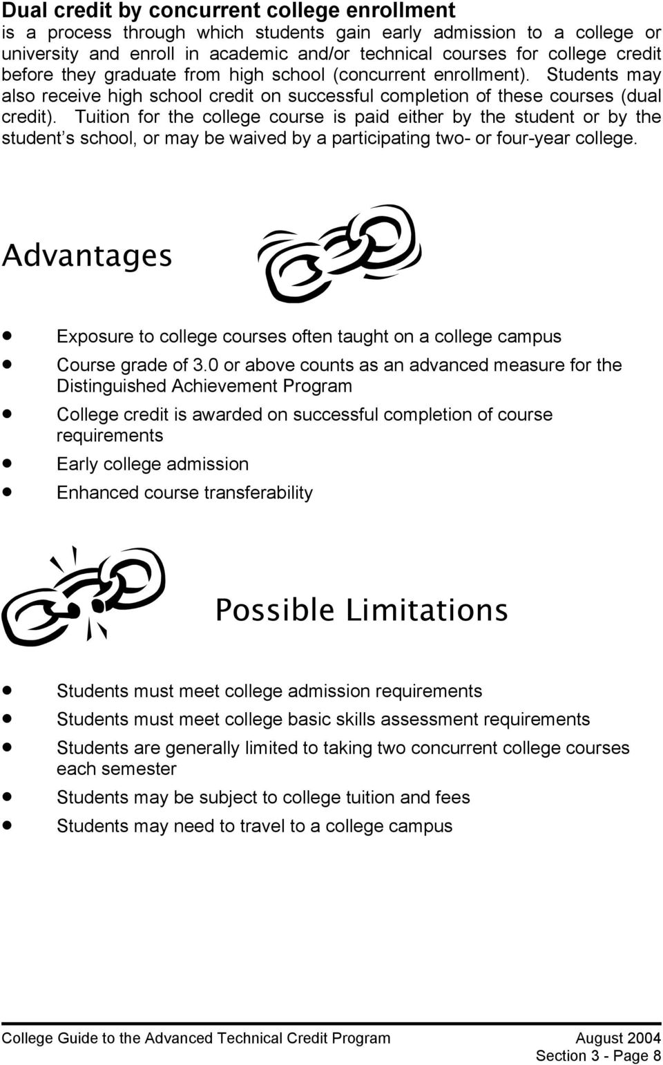 Tuition for the college course is paid either by the student or by the student s school, or may be waived by a participating two- or four-year college.
