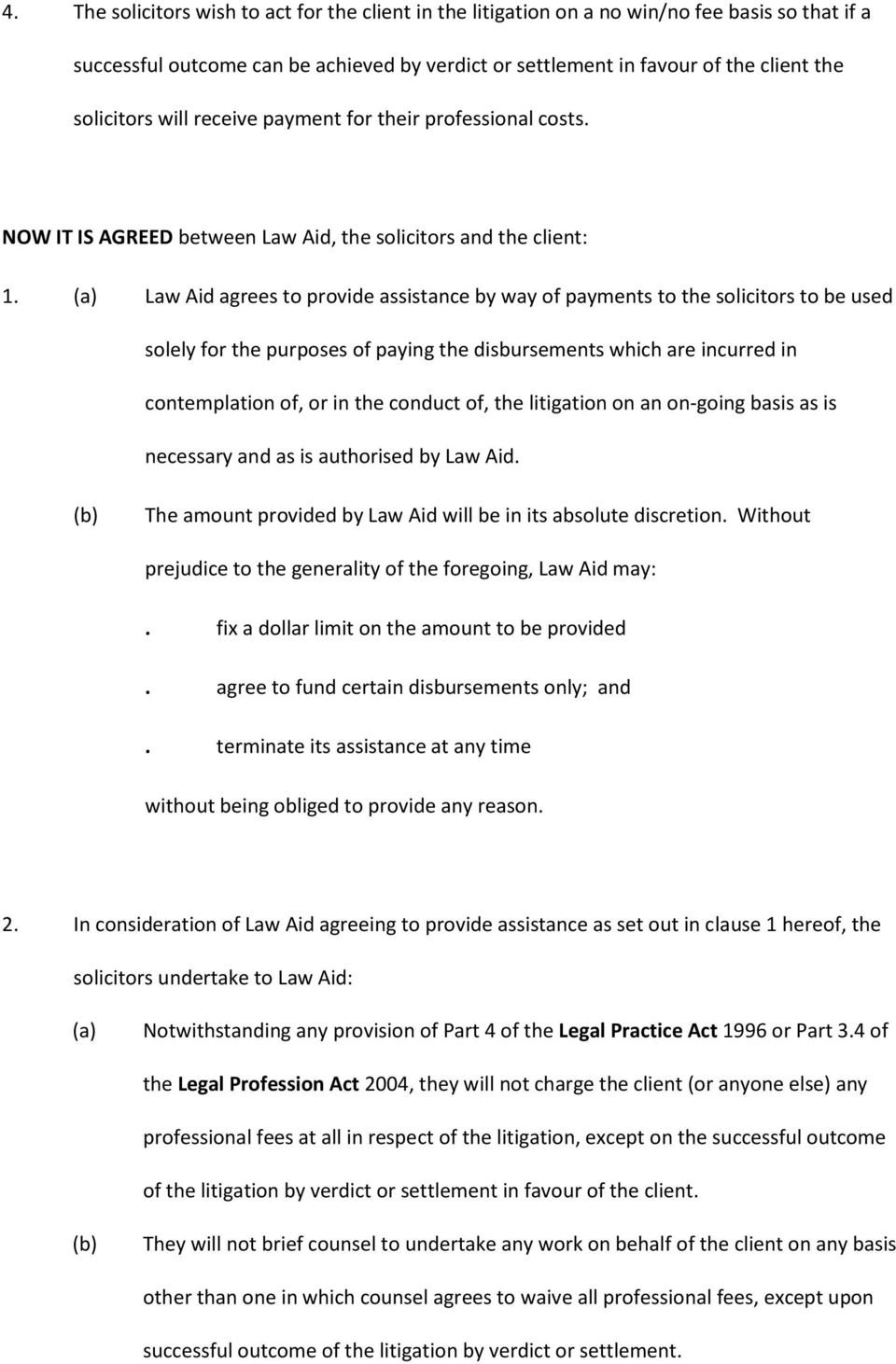Law Aid agrees to provide assistance by way of payments to the solicitors to be used solely for the purposes of paying the disbursements which are incurred in contemplation of, or in the conduct of,
