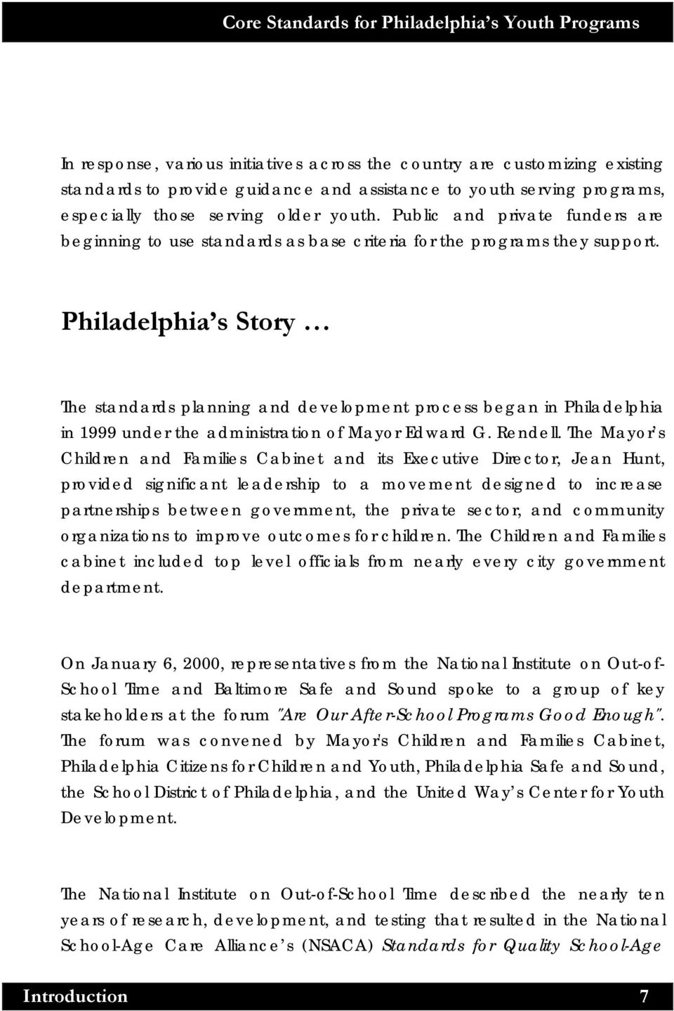 Philadelphia s Story The standards planning and development process began in Philadelphia in 1999 under the administration of Mayor Edward G. Rendell.